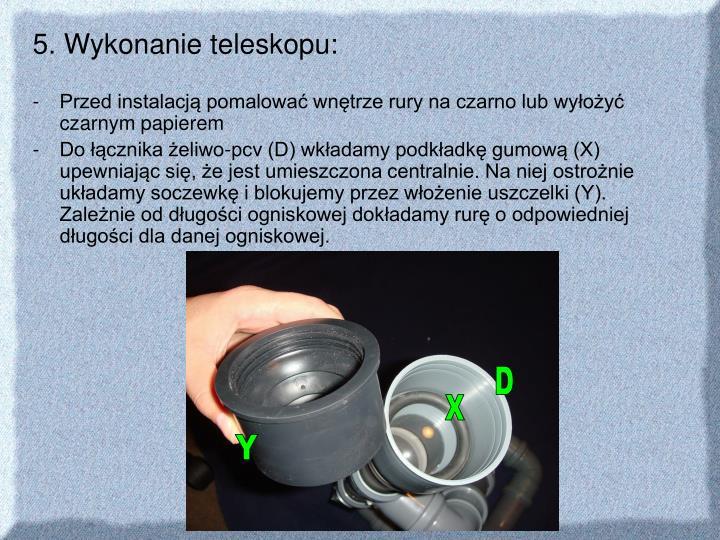 5. Wykonanie teleskopu:
