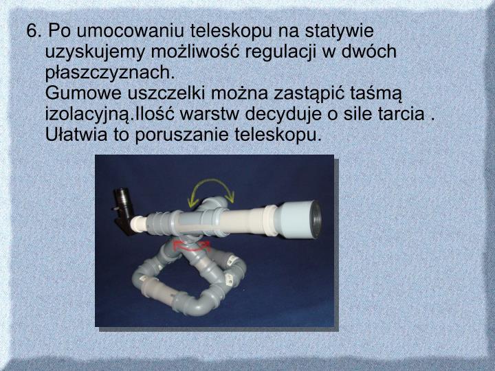 6. Po umocowaniu teleskopu na statywie uzyskujemy możliwość regulacji w dwóch płaszczyznach.
