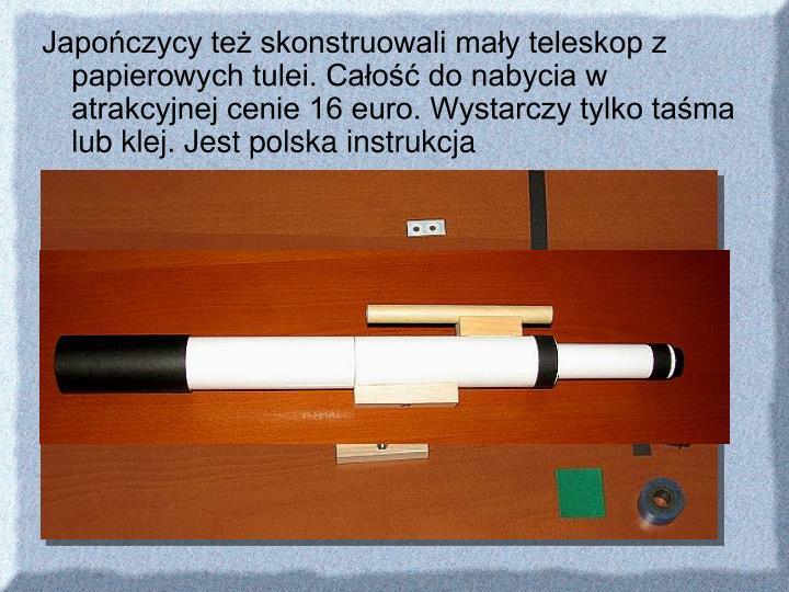 Japończycy też skonstruowali mały teleskop z papierowych tulei. Całość do nabycia w atrakcyjnej cenie 16 euro. Wystarczy tylko taśma lub klej. Jest polska instrukcja