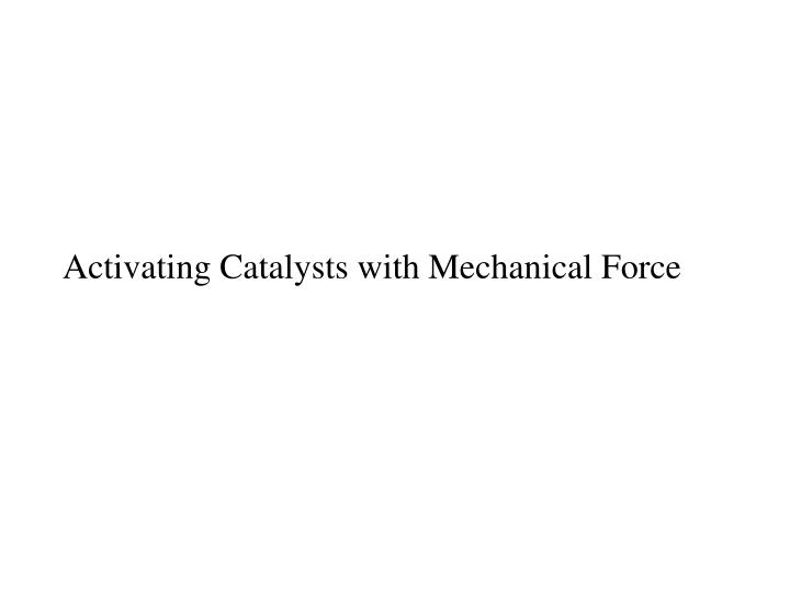 Activating Catalysts with Mechanical Force