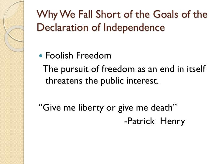 Why We Fall Short of the Goals of the  Declaration of Independence