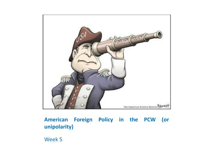 Amer ican foreign policy in the pcw or unipolarity