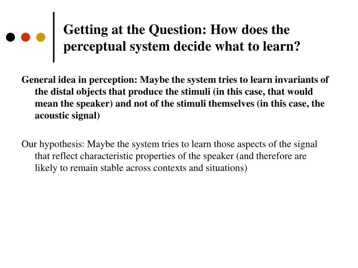 Getting at the Question: How does the perceptual system decide what to learn?