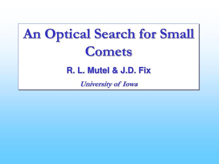 An Optical Search for Small Comets