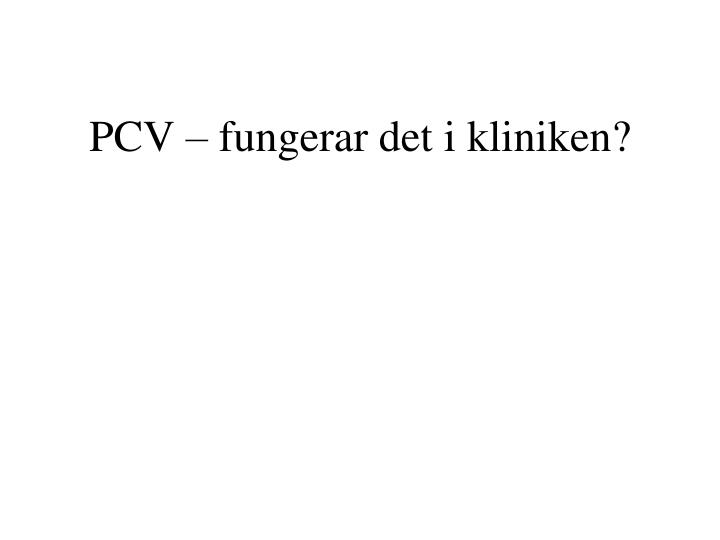 PCV – fungerar det i kliniken?