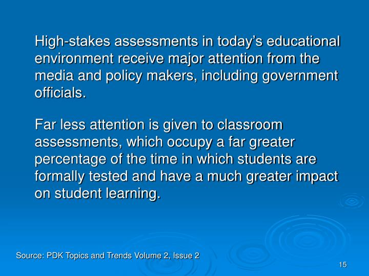High-stakes assessments in today's educational environment receive major attention from the media and policy makers, including government officials.