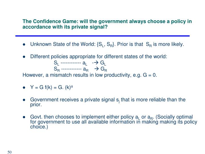 The Confidence Game: will the government always choose a policy in accordance with its private signal?