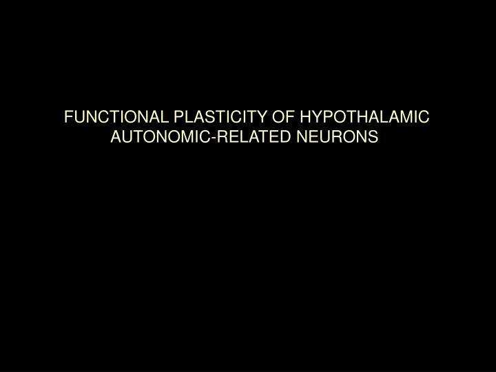FUNCTIONAL PLASTICITY OF HYPOTHALAMIC