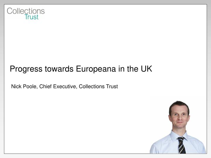 Progress towards europeana in the uk