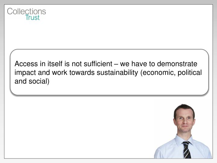 Access in itself is not sufficient – we have to demonstrate impact and work towards sustainability...