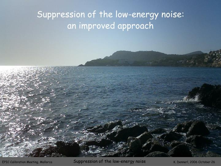 suppression of the low energy noise an improved approach n.