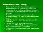 stochastic fast uwagi