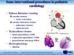 some interventional procedures in pediatric cardiology