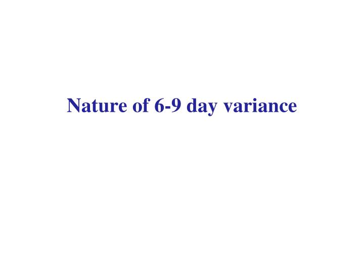 Nature of 6-9 day variance
