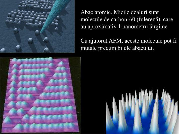 Abac atomic. Micile dealuri sunt molecule de carbon-60 (fulerenă), care au aproximativ 1 nanometru lărgime.