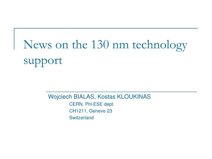 News on the 130 nm technology support