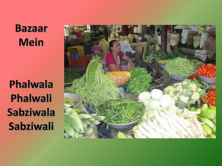 Bazaar mein phalwala phalwali sabziwala sabziwali