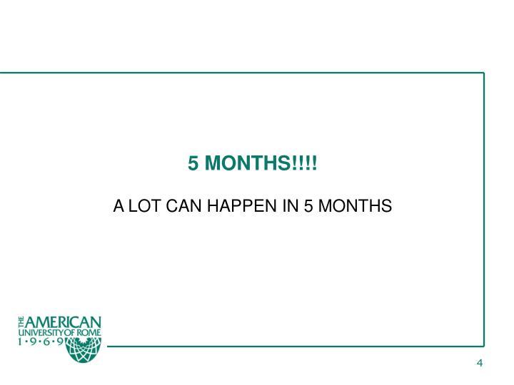 5 MONTHS!!!!