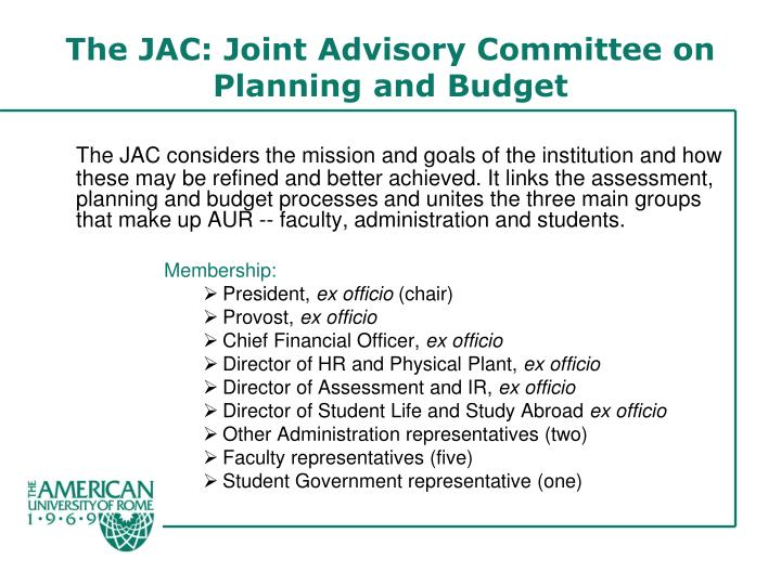 The JAC considers the mission and goals of the institution and how these may be refined and better achieved. It links the assessment, planning and budget processes and unites the three main groups that make up AUR -- faculty, administration and students.