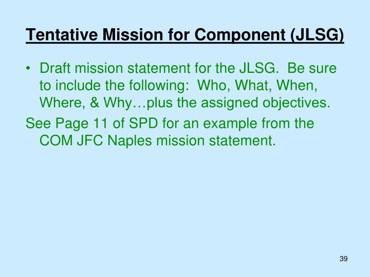 Draft mission statement for the JLSG.  Be sure to include the following:  Who, What, When, Where, & Why…plus the assigned objectives.