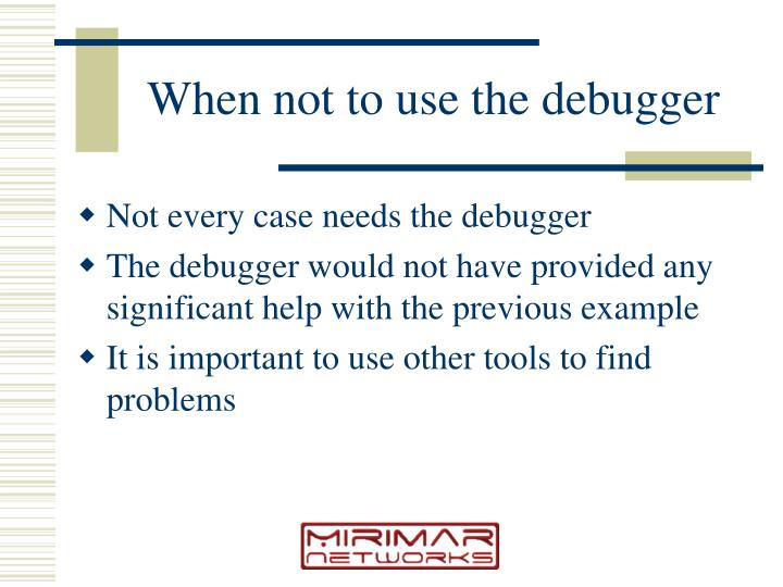 When not to use the debugger