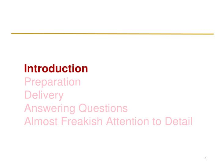 Introduction preparation delivery answering questions almost freakish attention to detail