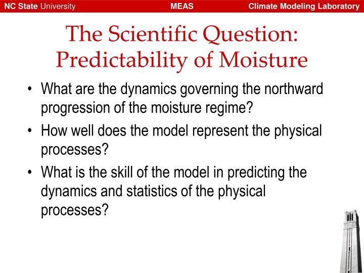The Scientific Question: Predictability of Moisture