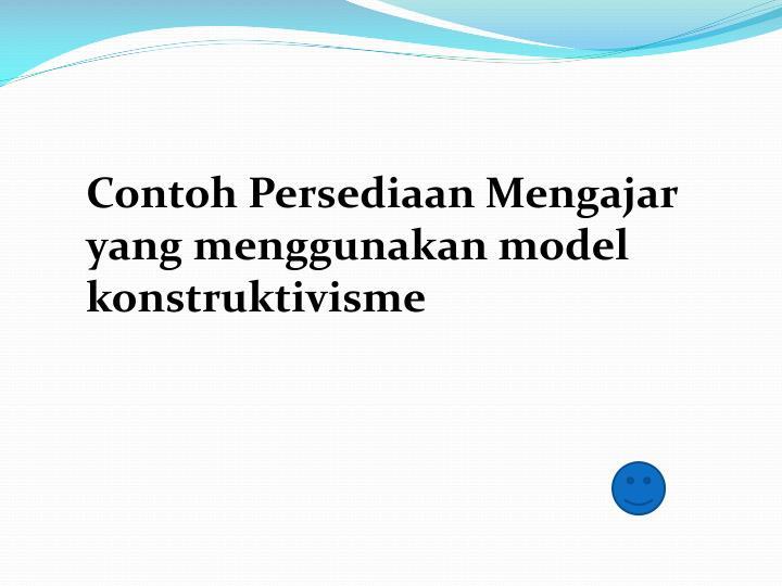 Contoh Persediaan Mengajar yang menggunakan model konstruktivisme