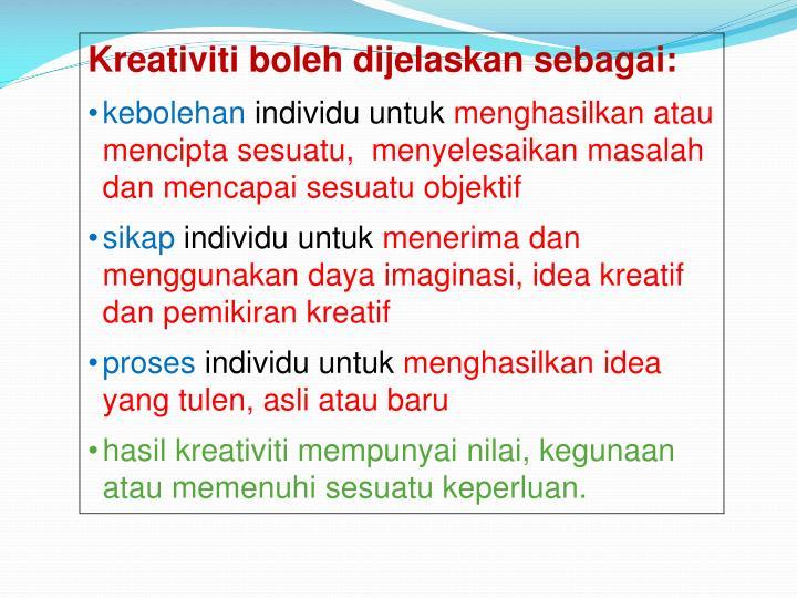 Kreativiti boleh dijelaskan sebagai: