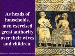 as heads of households men exercised great authority over their wives and children