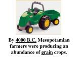 by 4000 b c mesopotamian farmers were producing an abundance of grain crops