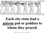 each city state had a patron god or goddess to whom they prayed
