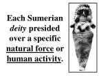 each sumerian deity presided over a specific natural force or human activity