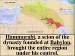 hammurabi a scion of the dynasty founded at babylon brought the entire region under his control
