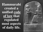 hammurabi created a unified code of law that regulated most aspects of daily life