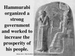 hammurabi organized a strong government and worked to increase the prosperity of his people