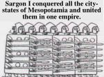 sargon i conquered all the city states of mesopotamia and united them in one empire