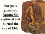 sargon s grandson naram sin captured and burned the city of ebla