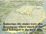 sumerian city states were also theocracies where much of the land belonged to the local deity