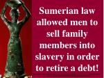 sumerian law allowed men to sell family members into slavery in order to retire a debt