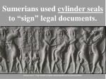sumerians used cylinder seals to sign legal documents