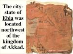the city state of ebla was located northwest of the kingdom of akkad