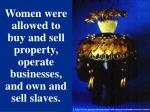 women were allowed to buy and sell property operate businesses and own and sell slaves