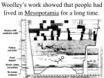 woolley s work showed that people had lived in mesopotamia for a long time