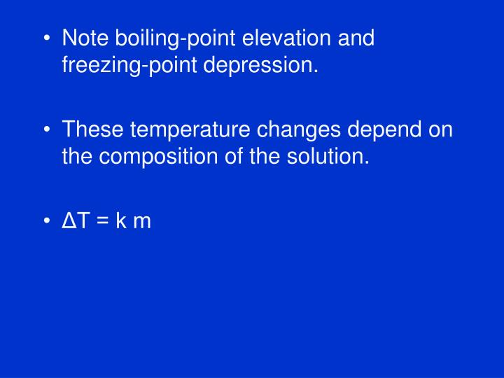 Note boiling-point elevation and freezing-point depression.
