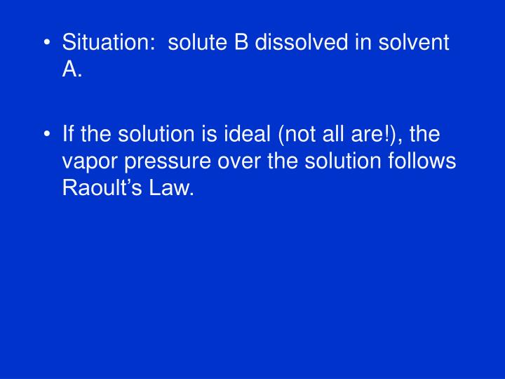 Situation:  solute B dissolved in solvent A.