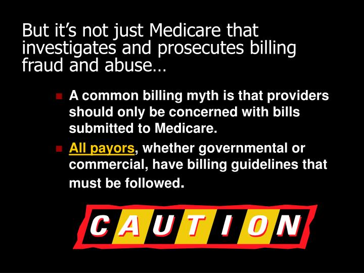 But it's not just Medicare that investigates and prosecutes billing fraud and abuse…