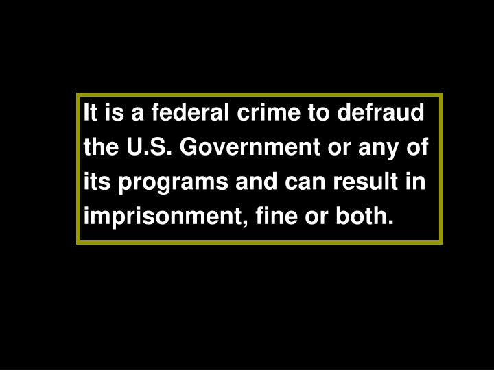 It is a federal crime to defraud