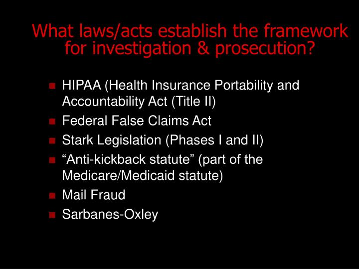 What laws/acts establish the framework for investigation & prosecution?