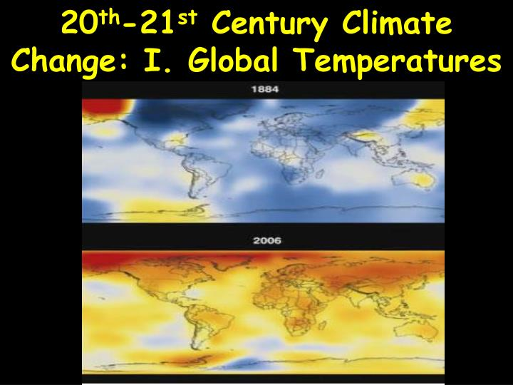 20 th 21 st century climate change i global temperatures